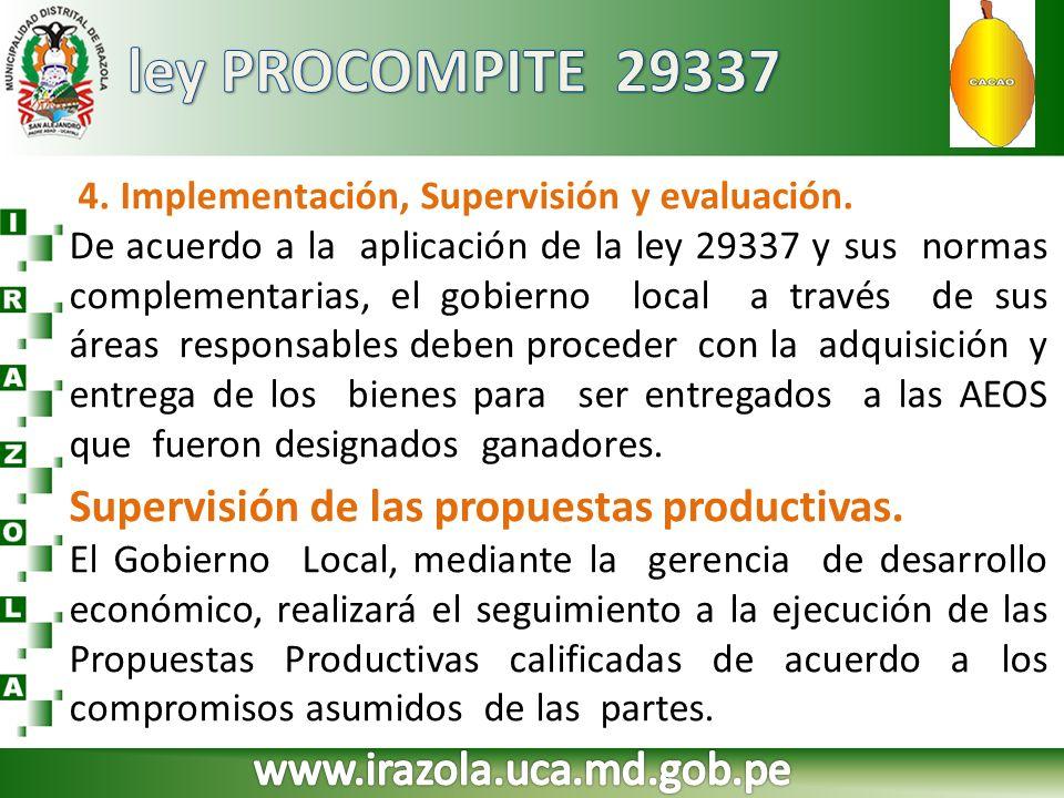 4. Implementación, Supervisión y evaluación. De acuerdo a la aplicación de la ley 29337 y sus normas complementarias, el gobierno local a través de su