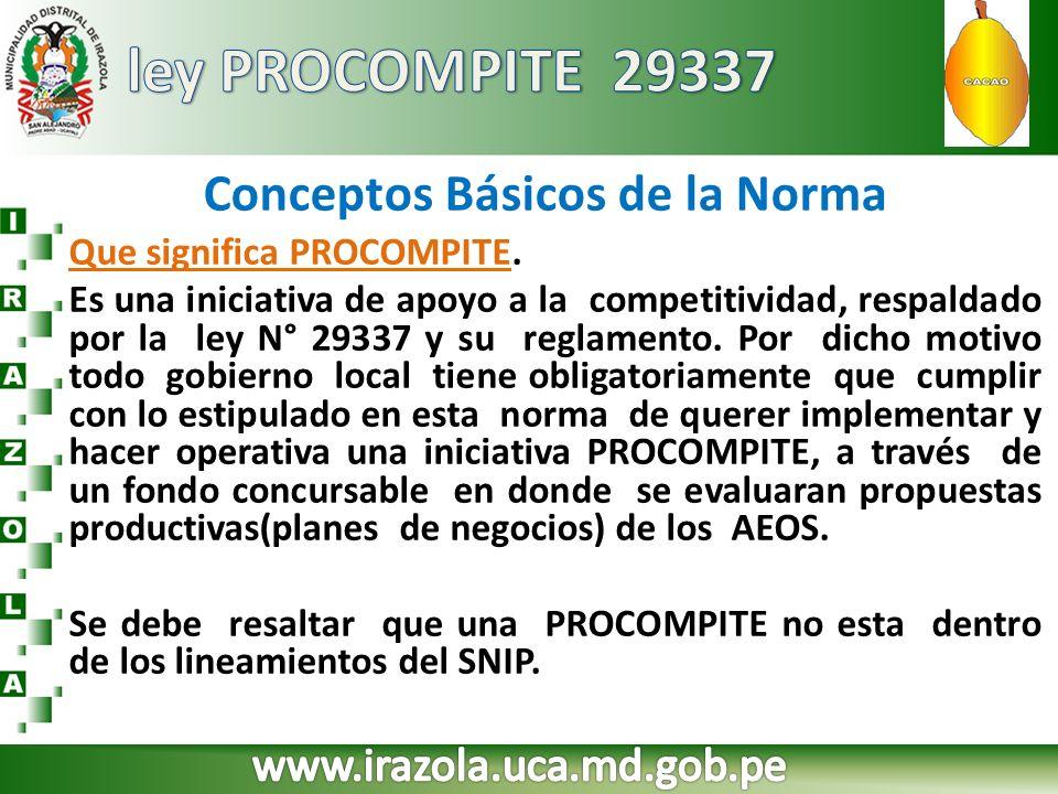 Conceptos Básicos de la Norma Que significa PROCOMPITE. Es una iniciativa de apoyo a la competitividad, respaldado por la ley N° 29337 y su reglamento