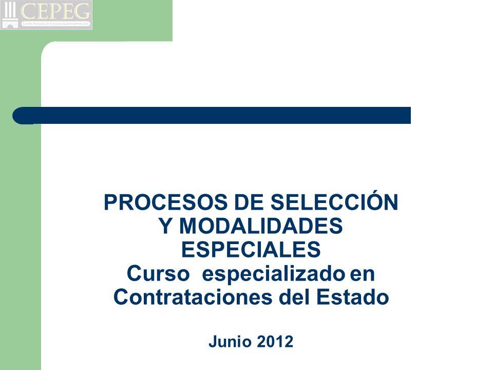 PROCESOS DE SELECCIÓN Y MODALIDADES ESPECIALES Curso especializado en Contrataciones del Estado Junio 2012