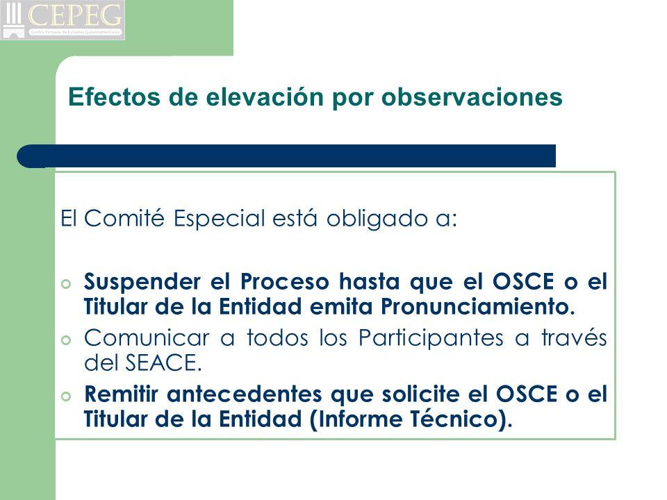 Efectos de elevación por observaciones El Comité Especial está obligado a: Suspender el Proceso hasta que el OSCE o el Titular de la Entidad emita Pro
