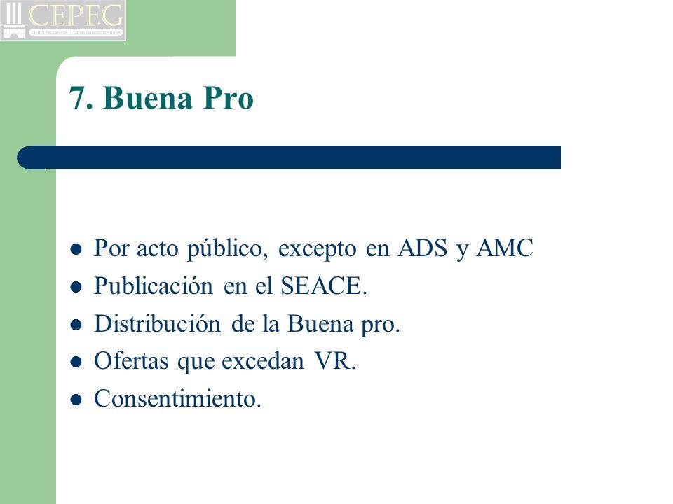 7. Buena Pro Por acto público, excepto en ADS y AMC Publicación en el SEACE. Distribución de la Buena pro. Ofertas que excedan VR. Consentimiento.