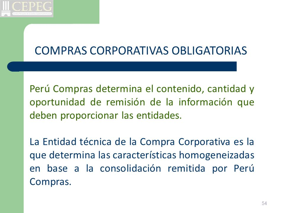 54 Perú Compras determina el contenido, cantidad y oportunidad de remisión de la información que deben proporcionar las entidades. La Entidad técnica