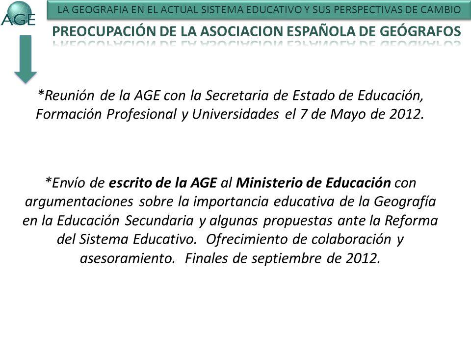 LA GEOGRAFIA EN EL ACTUAL SISTEMA EDUCATIVO Y SUS PERSPECTIVAS DE CAMBIO *Reunión de la AGE con la Secretaria de Estado de Educación, Formación Profesional y Universidades el 7 de Mayo de 2012.