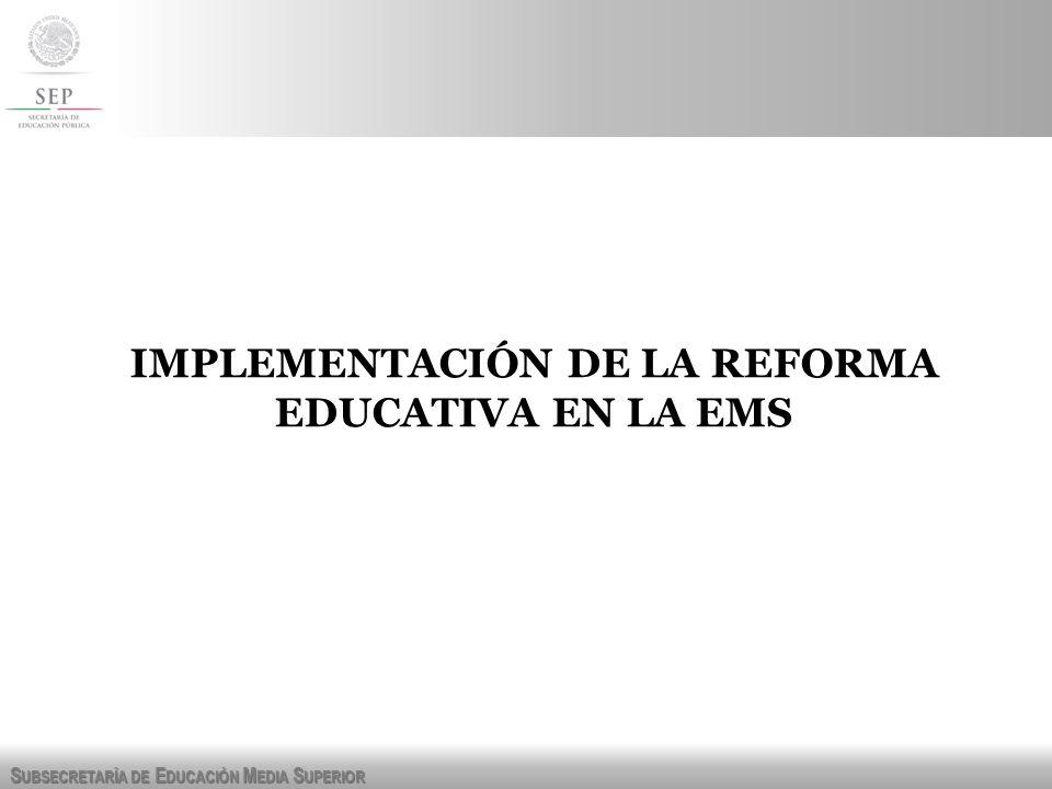 S UBSECRETARÍA DE E DUCACIÓN M EDIA S UPERIOR IMPLEMENTACIÓN DE LA REFORMA EDUCATIVA EN LA EMS