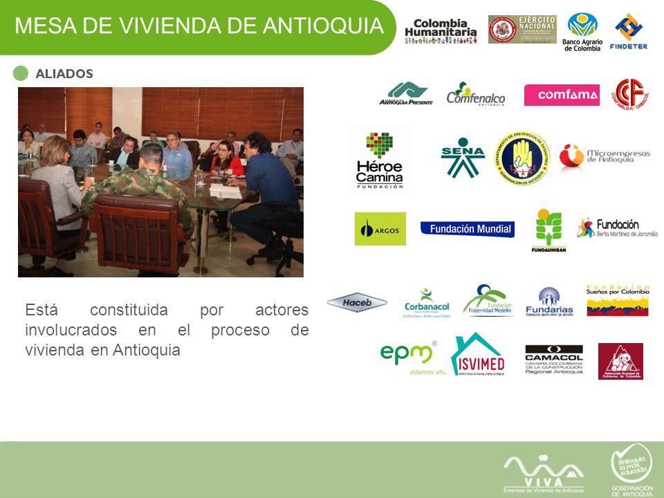 MESA DE VIVIENDA DE ANTIOQUIA Está constituida por actores involucrados en el proceso de vivienda en Antioquia