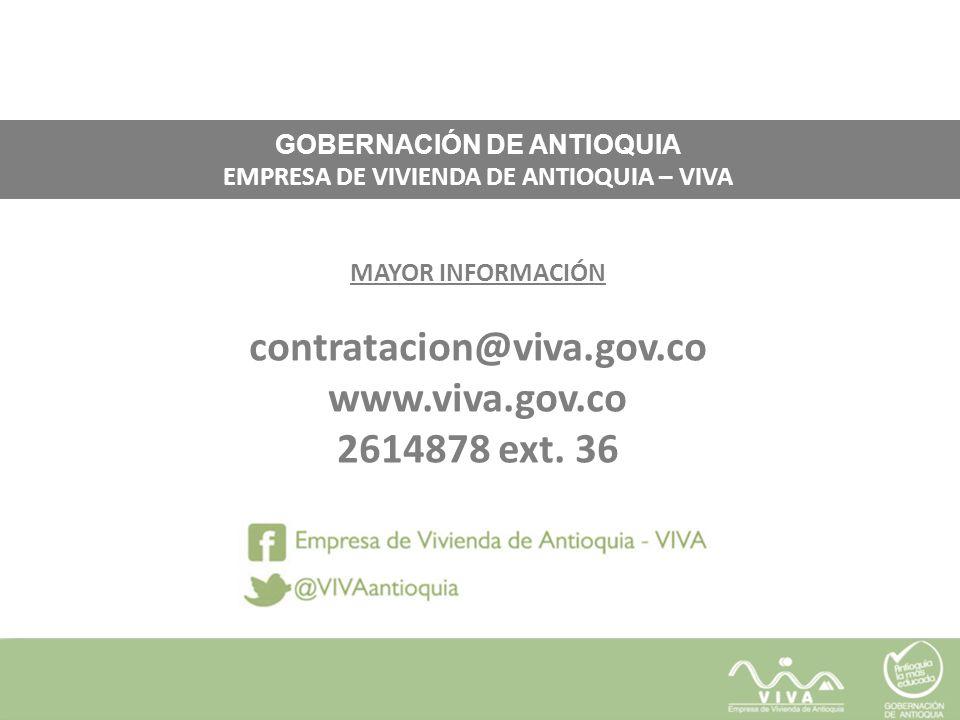 GOBERNACIÓN DE ANTIOQUIA EMPRESA DE VIVIENDA DE ANTIOQUIA – VIVA MAYOR INFORMACIÓN contratacion@viva.gov.co www.viva.gov.co 2614878 ext. 36