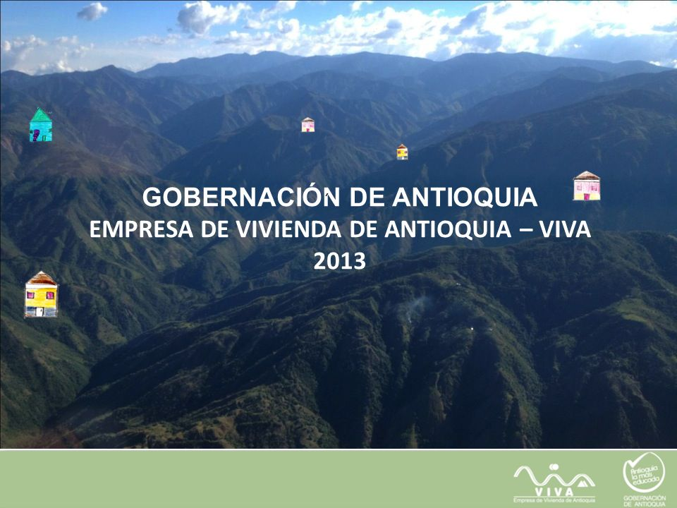 GOBERNACIÓN DE ANTIOQUIA EMPRESA DE VIVIENDA DE ANTIOQUIA – VIVA 2013 ´