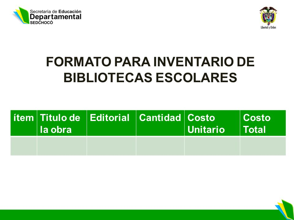 ítemTitulo de la obra EditorialCantidadCosto Unitario Costo Total FORMATO PARA INVENTARIO DE BIBLIOTECAS ESCOLARES