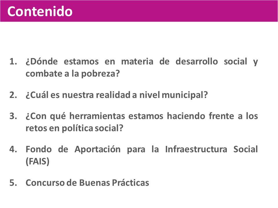 Contenido 1.¿Dónde estamos en materia de desarrollo social y combate a la pobreza? 2.¿Cuál es nuestra realidad a nivel municipal? 3.¿Con qué herramien