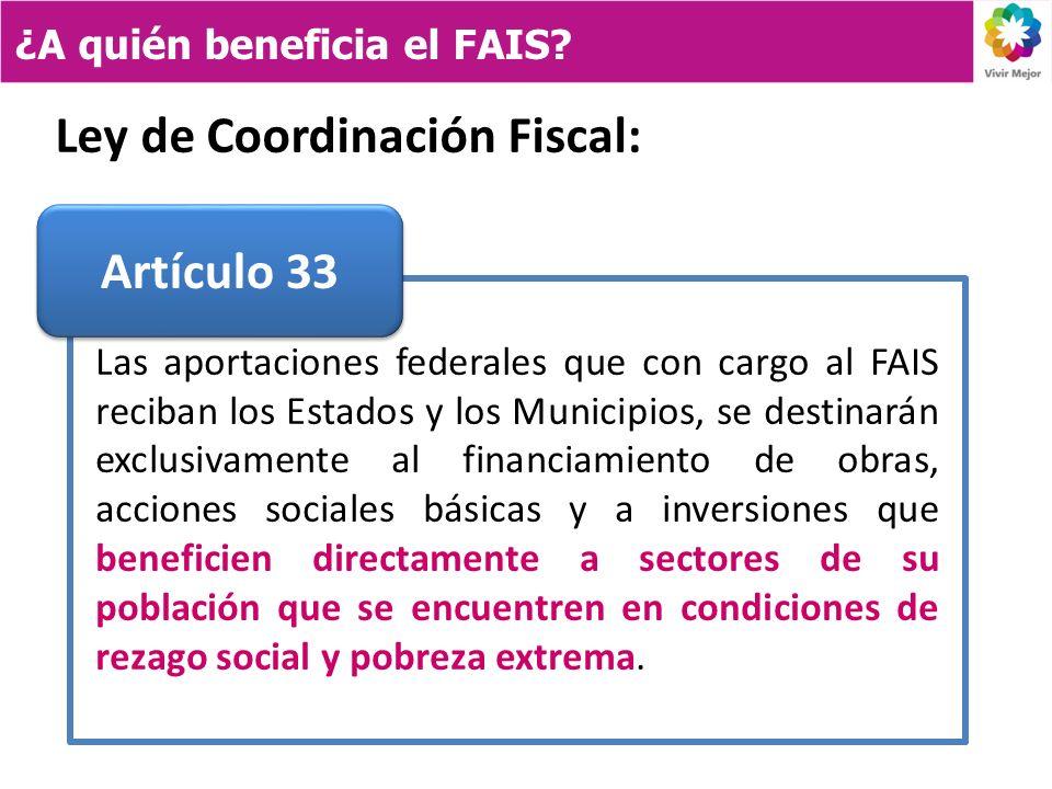 Las aportaciones federales que con cargo al FAIS reciban los Estados y los Municipios, se destinarán exclusivamente al financiamiento de obras, accion