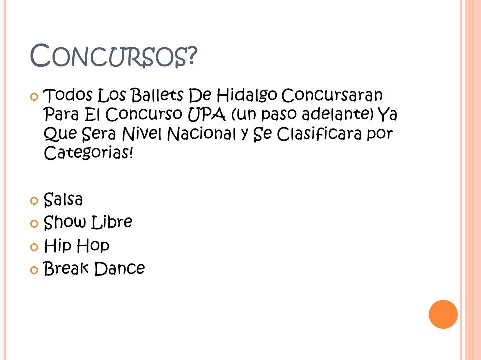 C ONCURSOS ? Todos Los Ballets De Hidalgo Concursaran Para El Concurso UPA (un paso adelante) Ya Que Sera Nivel Nacional y Se Clasificara por Categori