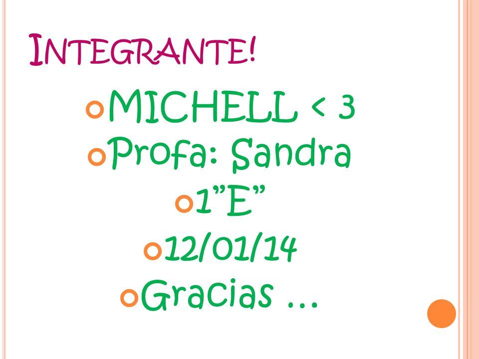 I NTEGRANTE ! MICHELL < 3 Profa: Sandra 1E 12/01/14 Gracias …
