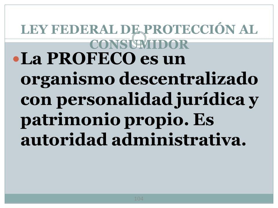 LEY FEDERAL DE PROTECCIÓN AL CONSUMIDOR 103 Objeto: Promover y proteger los derechos del consumidor y procurar la equidad y seguridad jurídica en las