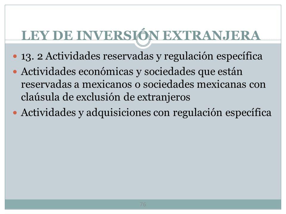 LEY DE INVERSIÓN EXTRANJERA 75 Objeto: Determinación de reglas para canalizar la inversión extranjera hacia el país y propiciar que ésta contribuya al
