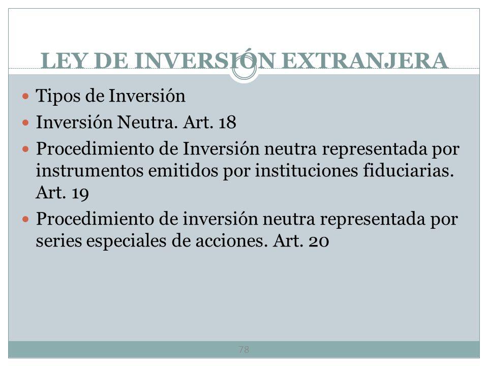 LEY DE INVERSIÓN EXTRANJERA 77 Casos en que con resolución favorable de la Comisión puede la inversión extranjera participar en un porcentaje mayor a