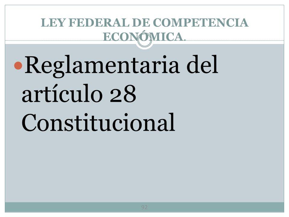 LEY FEDERAL DE COMPETENCIA ECONÓMICA REGLAMENTARIA DEL ART. 28 CONST. 91 Estructura Cap. I Disposiciones Generales1 – 7 Cap. II De los monopolios y de
