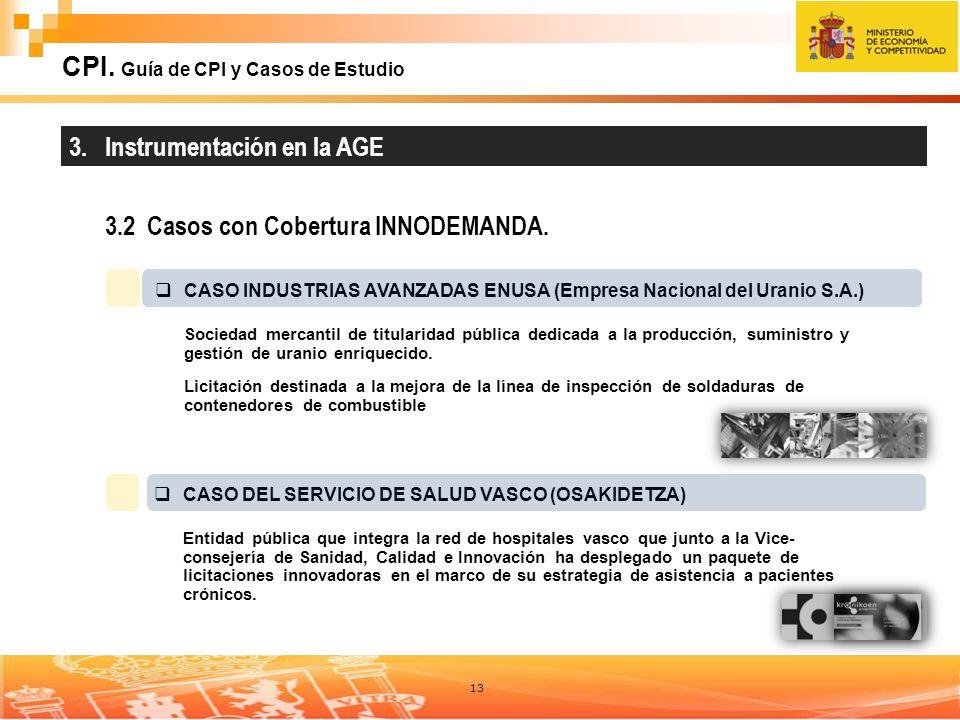 13 CPI. Guía de CPI y Casos de Estudio 3. Instrumentación en la AGE 3.2 Casos con Cobertura INNODEMANDA. CASO INDUSTRIAS AVANZADAS ENUSA (Empresa Naci