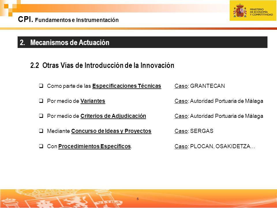 6 CPI. Fundamentos e Instrumentación 2.2 Otras Vías de Introducción de la Innovación 2. Mecanismos de Actuación Como parte de las Especificaciones Téc