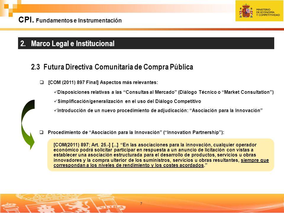 7 CPI. Fundamentos e Instrumentación 2.3 Futura Directiva Comunitaria de Compra Pública [COM (2011) 897 Final] Aspectos más relevantes: Disposiciones