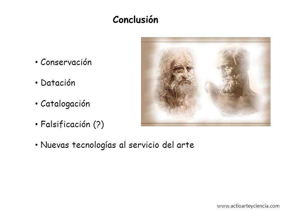 www.actioarteyciencia.com Conclusión Conservación Datación Catalogación Falsificación (?) Nuevas tecnologías al servicio del arte