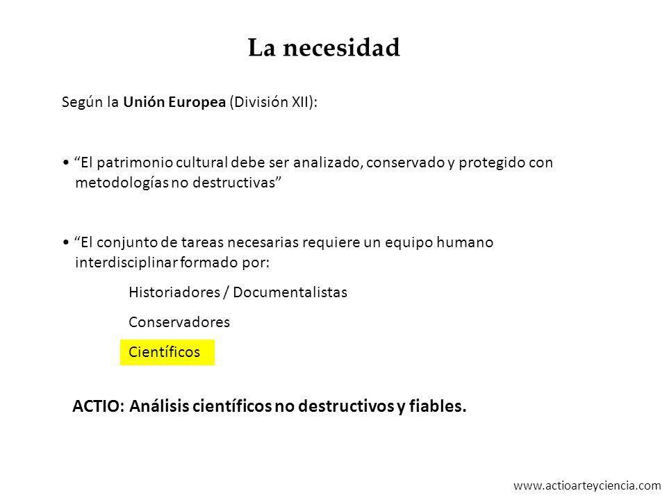 www.actioarteyciencia.com Según la Unión Europea (División XII): El patrimonio cultural debe ser analizado, conservado y protegido con metodologías no