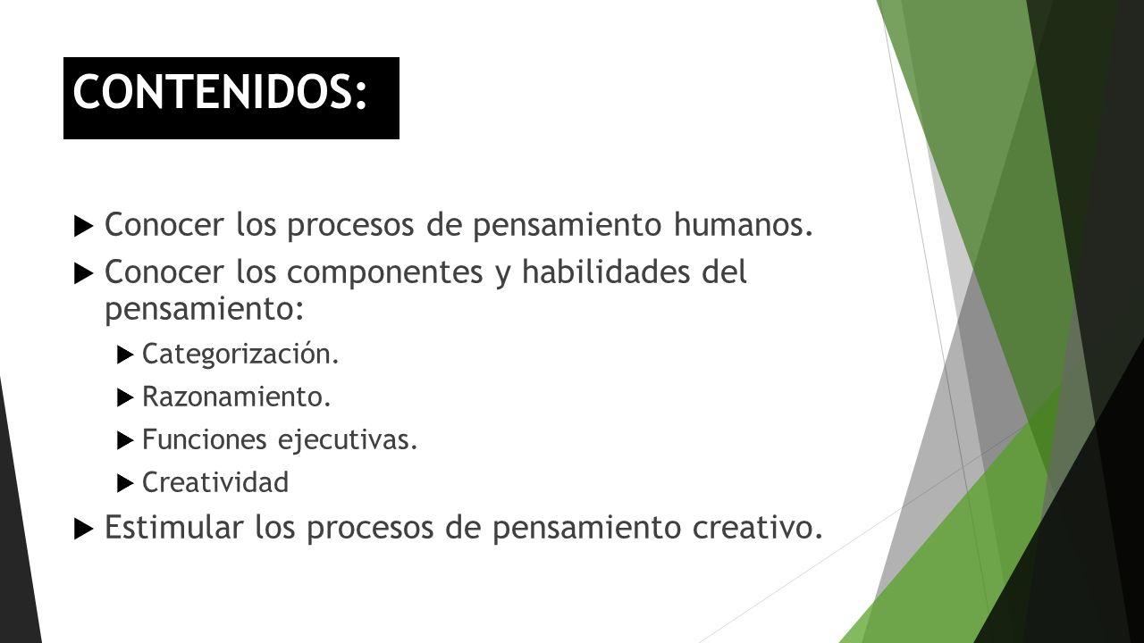 Conocer los procesos de pensamiento humanos. Conocer los componentes y habilidades del pensamiento: Categorización. Razonamiento. Funciones ejecutivas