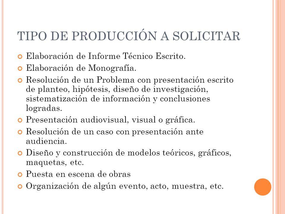 TIPO DE PRODUCCIÓN A SOLICITAR Elaboración de Informe Técnico Escrito.