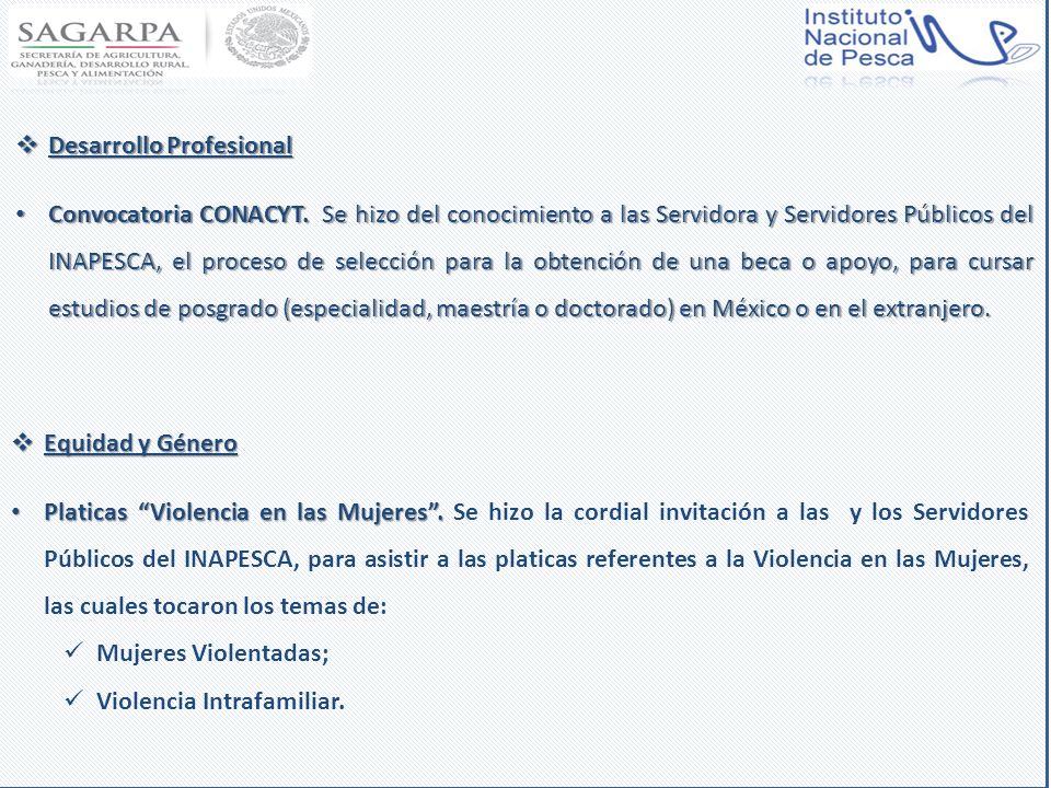 Desarrollo Profesional Desarrollo Profesional Convocatoria CONACYT. Se hizo del conocimiento a las Servidora y Servidores Públicos del INAPESCA, el pr