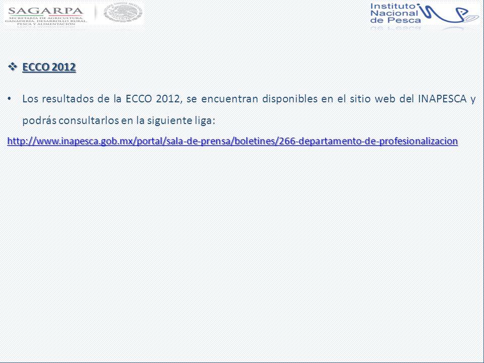 ECCO 2012 ECCO 2012 Los resultados de la ECCO 2012, se encuentran disponibles en el sitio web del INAPESCA y podrás consultarlos en la siguiente liga: