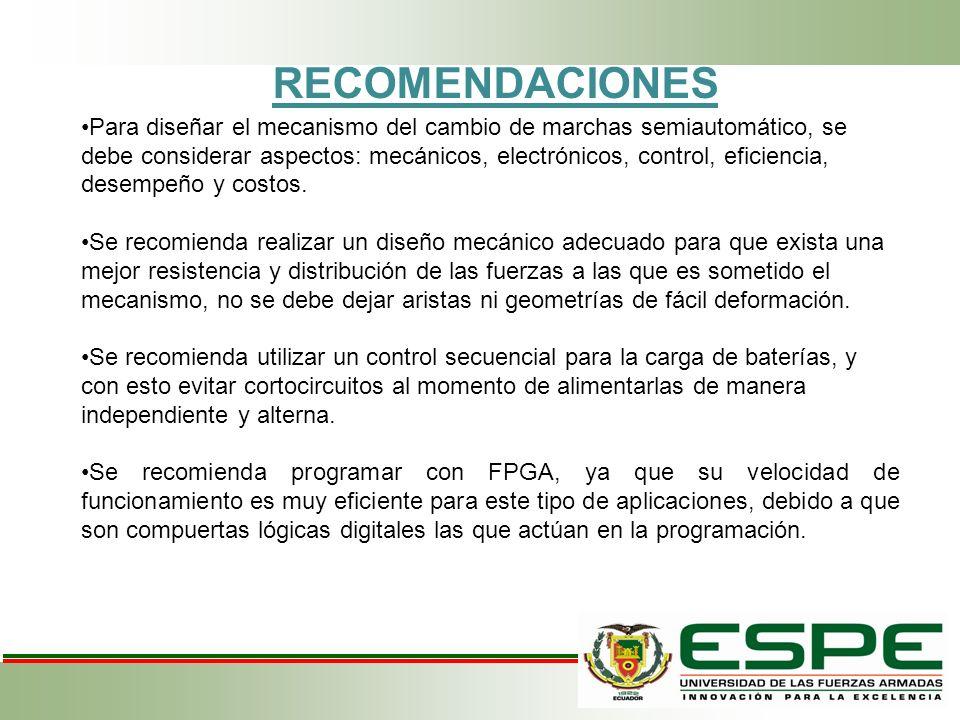 RECOMENDACIONES Para diseñar el mecanismo del cambio de marchas semiautomático, se debe considerar aspectos: mecánicos, electrónicos, control, eficien