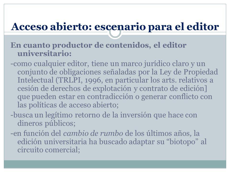 Acceso abierto: escenario para el editor En cuanto productor de contenidos, el editor universitario: -como cualquier editor, tiene un marco jurídico claro y un conjunto de obligaciones señaladas por la Ley de Propiedad Intelectual (TRLPI, 1996, en particular los arts.