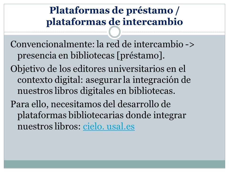 Plataformas de préstamo / plataformas de intercambio Convencionalmente: la red de intercambio -> presencia en bibliotecas [préstamo].