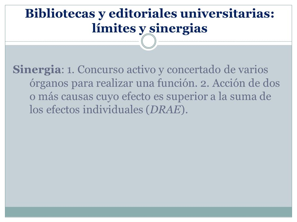 Bibliotecas y editoriales universitarias: límites y sinergias 1.