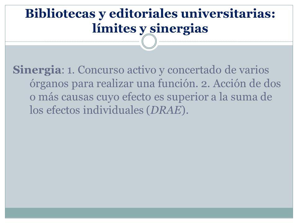 Bibliotecas y editoriales universitarias: límites y sinergias Sinergia: 1.