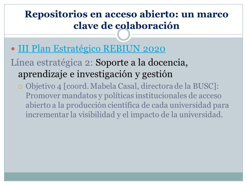 Repositorios en acceso abierto: un marco clave de colaboración III Plan Estratégico REBIUN 2020 Línea estratégica 2: Soporte a la docencia, aprendizaje e investigación y gestión Objetivo 4 [coord.
