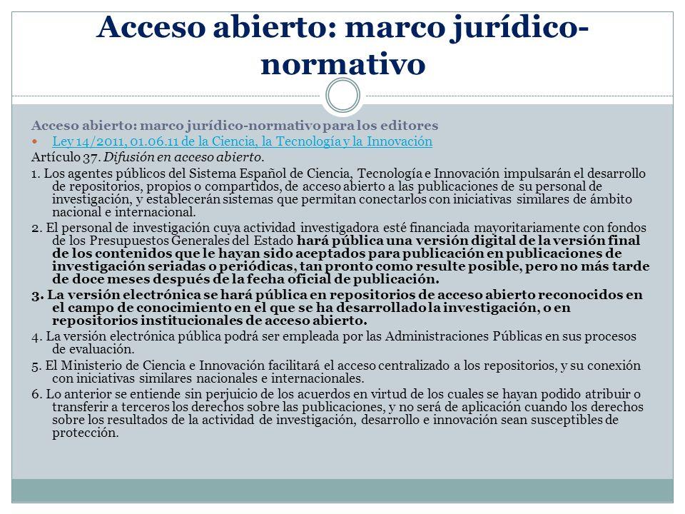 Acceso abierto: marco jurídico- normativo Acceso abierto: marco jurídico-normativo para los editores Ley 14/2011, 01.06.11 de la Ciencia, la Tecnología y la Innovación Artículo 37.