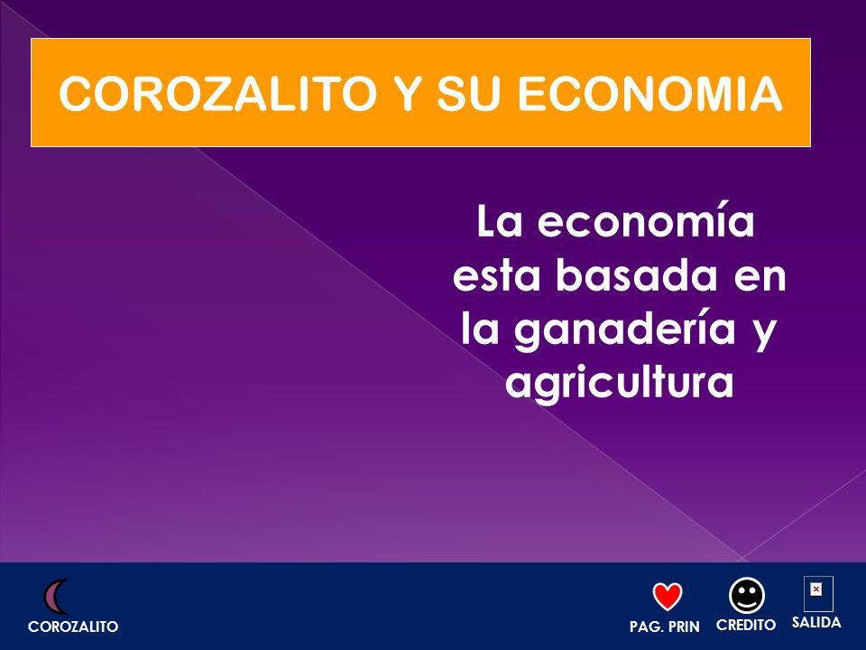 COROZALITO Y SU ECONOMIA La economía esta basada en la ganadería y agricultura PAG. PRIN. CREDITO SALIDA COROZALITO