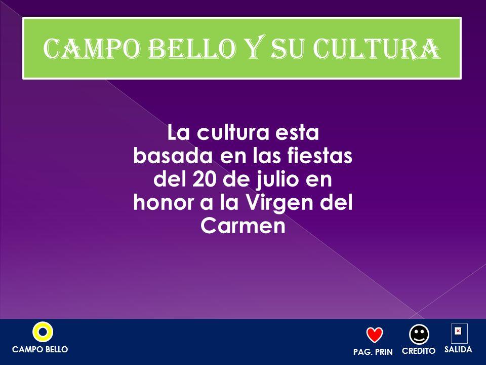 La cultura esta basada en las fiestas del 20 de julio en honor a la Virgen del Carmen PAG. PRIN. CREDITO SALIDACAMPO BELLO