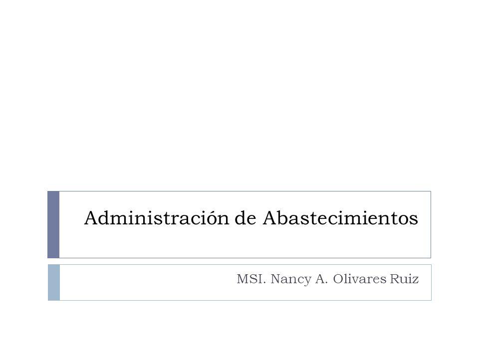 Administración de Abastecimientos MSI. Nancy A. Olivares Ruiz