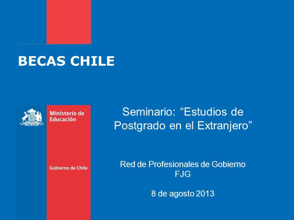 BECAS CHILE Seminario: Estudios de Postgrado en el Extranjero Red de Profesionales de Gobierno FJG 8 de agosto 2013
