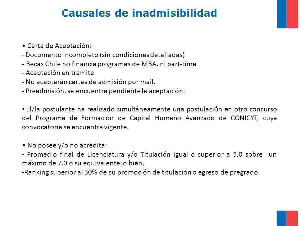 Causales de inadmisibilidad Carta de Aceptación: - Documento Incompleto (sin condiciones detalladas) - Becas Chile no financia programas de MBA, ni pa