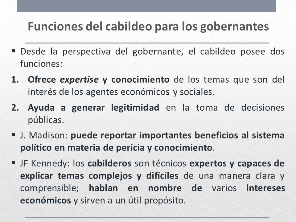 Funciones del cabildeo para los gobernantes Desde la perspectiva del gobernante, el cabildeo posee dos funciones: 1.Ofrece expertise y conocimiento de