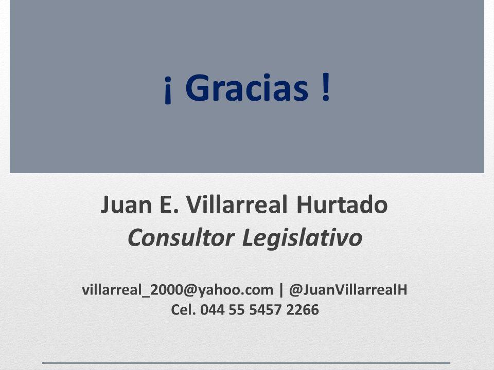 ¡ Gracias ! Juan E. Villarreal Hurtado Consultor Legislativo villarreal_2000@yahoo.com | @JuanVillarrealH Cel. 044 55 5457 2266