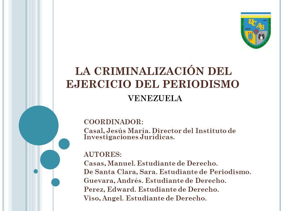 LA CRIMINALIZACIÓN DEL EJERCICIO DEL PERIODISMO COORDINADOR: Casal, Jesús María.