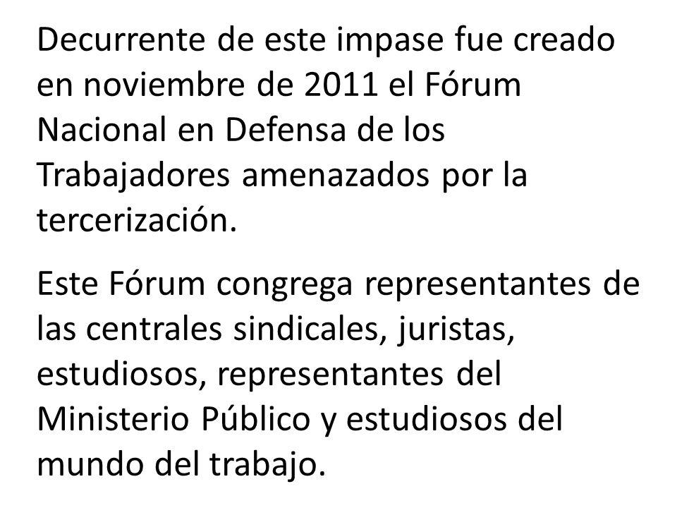 Decurrente de este impase fue creado en noviembre de 2011 el Fórum Nacional en Defensa de los Trabajadores amenazados por la tercerización.