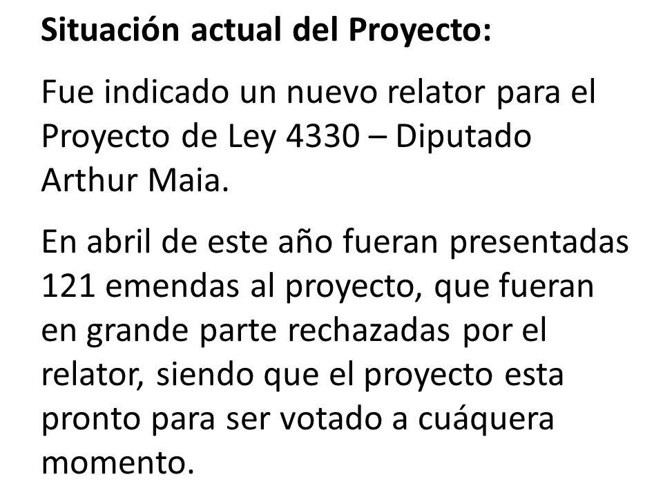 Situación actual del Proyecto: a Fue indicado un nuevo relator para el Proyecto de Ley 4330 – Diputado Arthur Maia.