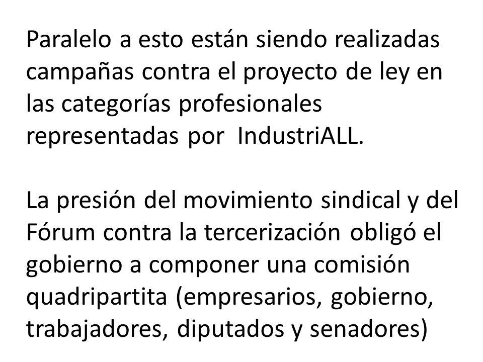 Paralelo a esto están siendo realizadas campañas contra el proyecto de ley en las categorías profesionales representadas por IndustriALL.