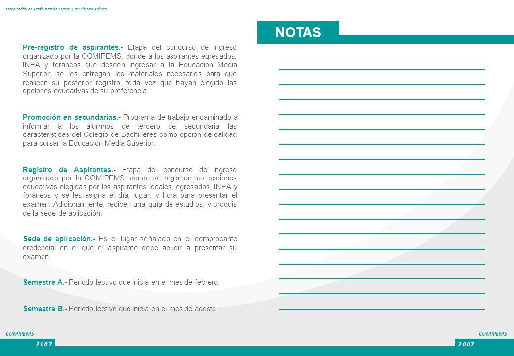 COMIPEMS 2 0 0 7 COMIPEMS 2 0 0 7 Coordinación de Administración Escolar y del Sistema Abierto Pre-registro de aspirantes.- Etapa del concurso de ingr