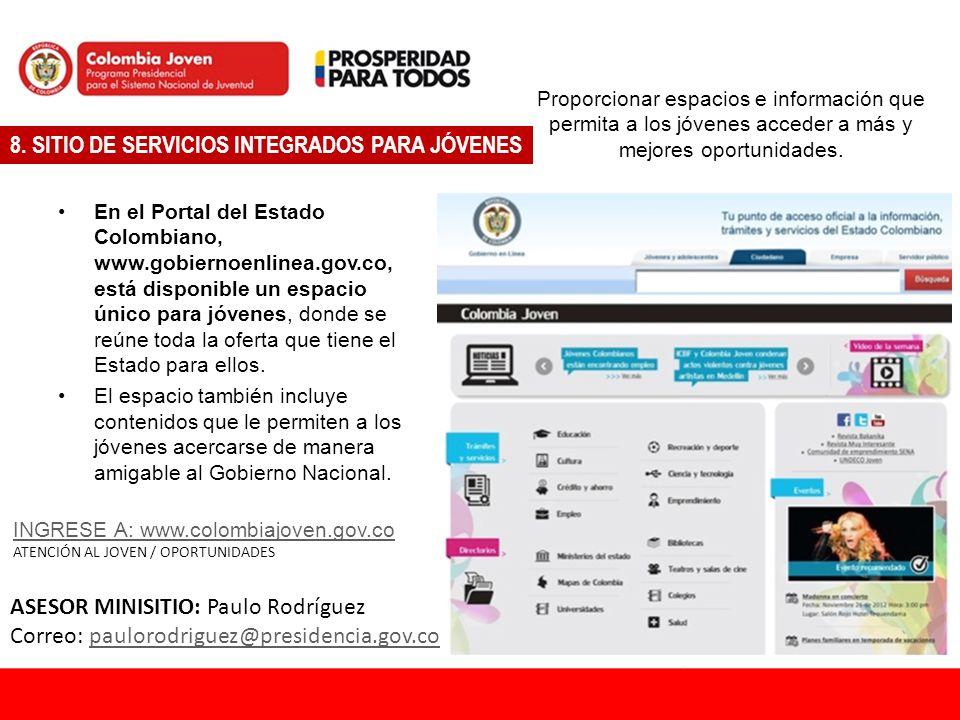 INGRESE A: www.colombiajoven.gov.co ATENCIÓN AL JOVEN / OPORTUNIDADES 8. SITIO DE SERVICIOS INTEGRADOS PARA JÓVENES Proporcionar espacios e informació