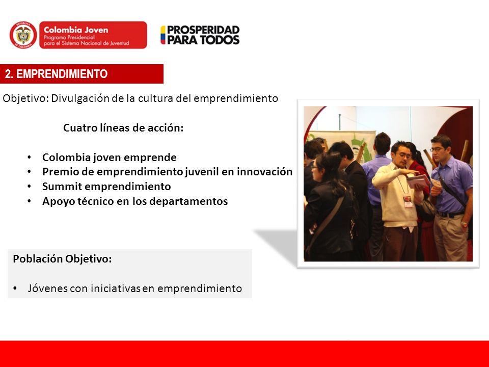 2. EMPRENDIMIENTO Objetivo: Divulgación de la cultura del emprendimiento Cuatro líneas de acción: Colombia joven emprende Premio de emprendimiento juv